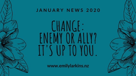 Title image for Emily Larkins's January 2020 news - features the title Change: Enemy or Ally? It's up to you and web address www.emilylarkins.nz