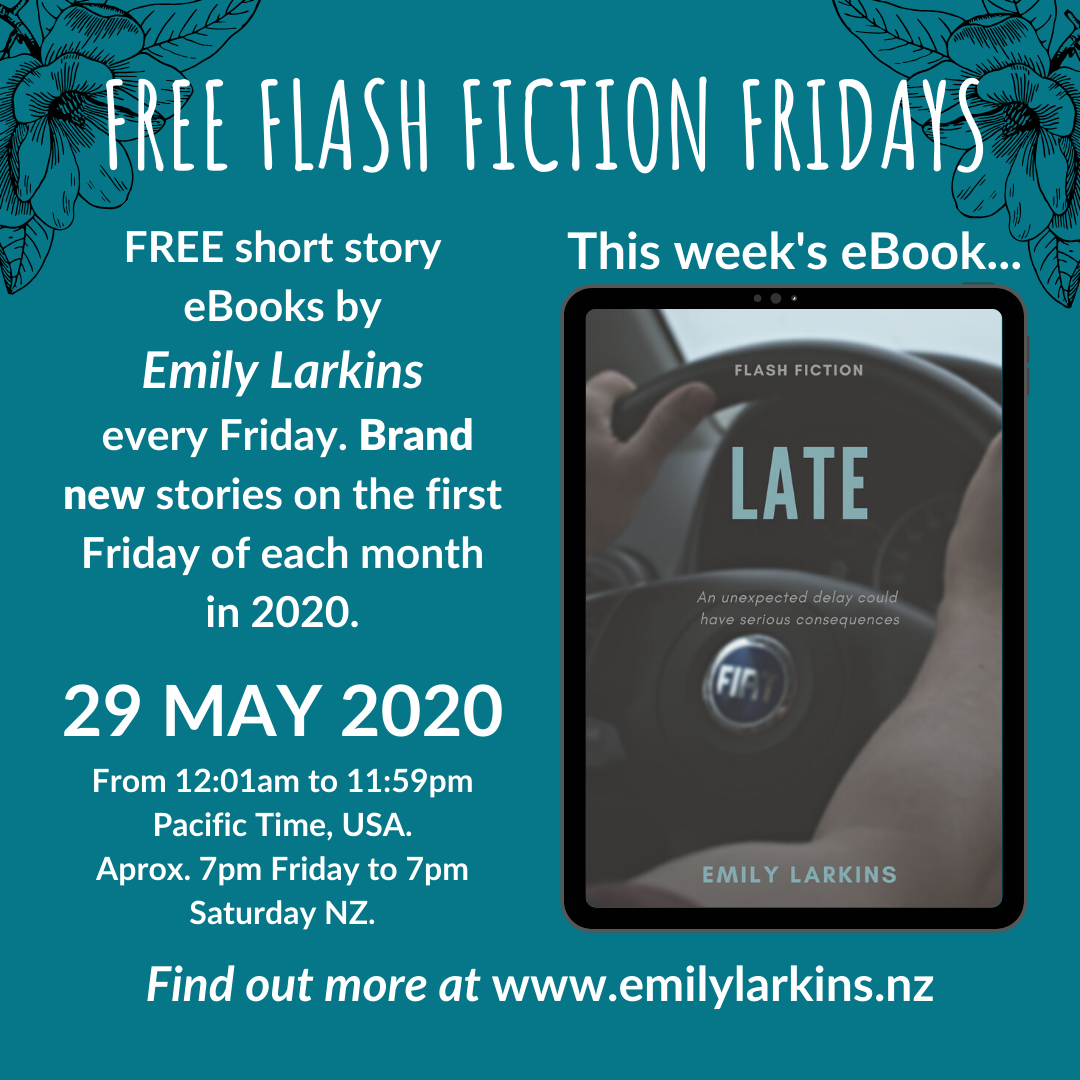 Picture Free Flash Fiction Fridays advertising. This week's free Flash Fic is LATE, available FREE 29th May, 12:01am to 11:59pm Pacific Time, USA, or 7pm Friday to 7pm Saturday, New Zealand Time.