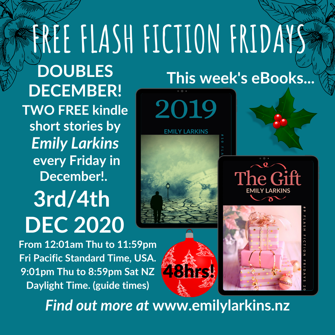Picture Free Flash Fiction Fridays Doubles December promo. This week's free Flash Fics are is 1. 2019, available FREE 3rd December, 12:01am to 4th December, 11:59pm Pacific Standard Time, USA, or 9pm 3rd to 9pm 4th Dec, New Zealand Daylight Time. Available across all Amazon stores! ENJOY!