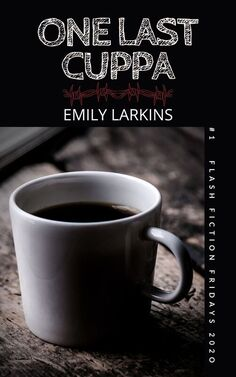 Cover image for 'One Last Cuppa,' a Free Flash Fiction Friday story, by Emily Larkins. Cover shows a mug on an old table, black background.