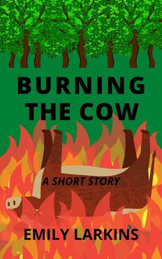 Picture Cover Image for short story Burning the Cow. Collage-style. Green trees at top, upside down cow in flames, green background.