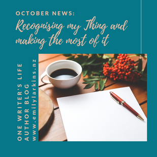 Emily Larkins, author, October news: Recognising my THING and making the most of it. Pen and paper ready to inspire.