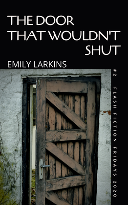 Cover image for 'The Door That Wouldn't Shut,' a Free Flash Fiction Friday story, by Emily Larkins. Cover shows old exterior door ajar in white brick wall, black background.